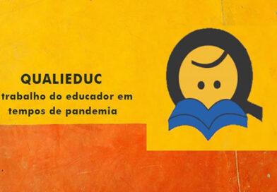 QUALIEDUC – O TRABALHO DO EDUCADOR EM TEMPOS DE PANDEMIA